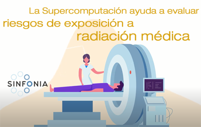 La Supercomputación ayuda a evaluar riesgos de exposición a radiación médica